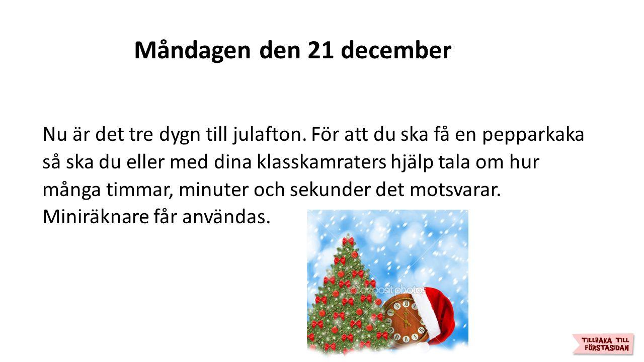Måndagen den 21 december Nu är det tre dygn till julafton.