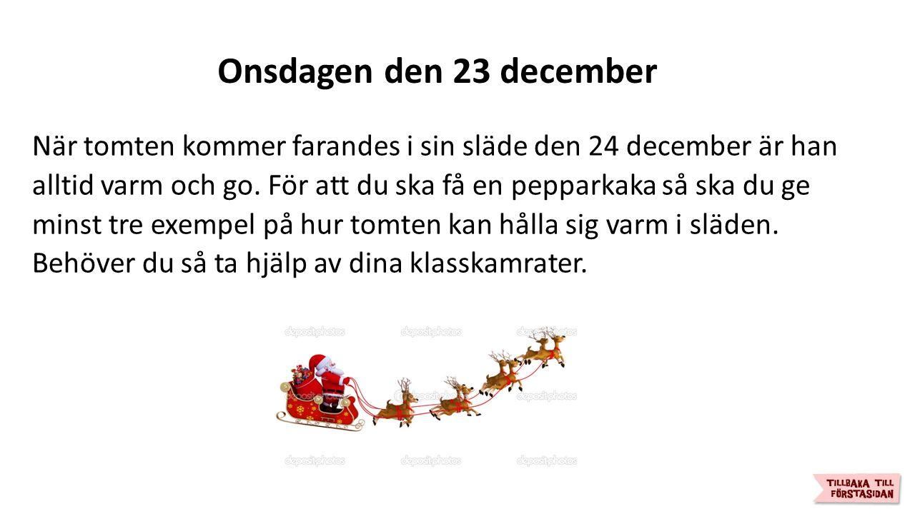 Onsdagen den 23 december När tomten kommer farandes i sin släde den 24 december är han alltid varm och go.