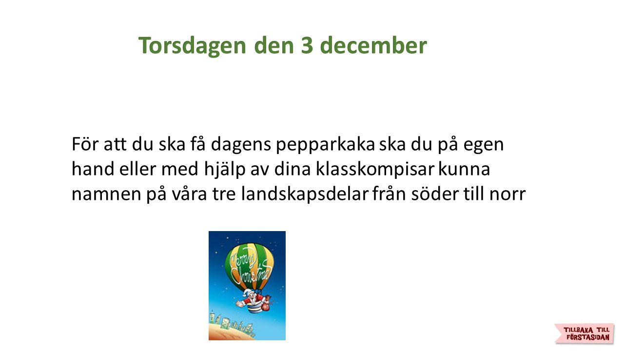 Måndagen den 14 december För att du ska få dagens pepparkaka ska du på egen hand eller med hjälp av dina klasskompisar kunna räkna upp minst 14 av Sveriges landskap.