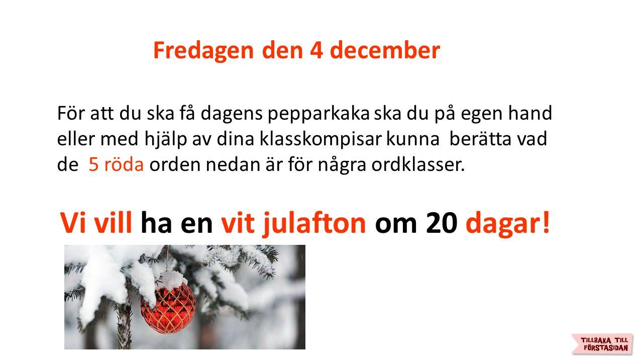 Tisdagen den 15 december 15 + X + X = 31 För att du ska få dagens pepparkaka ska du på egen hand eller med hjälp av dina klasskompisar kunna lösa denna ekvation.