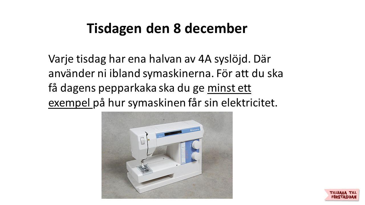 Tisdagen den 8 december Varje tisdag har ena halvan av 4A syslöjd.