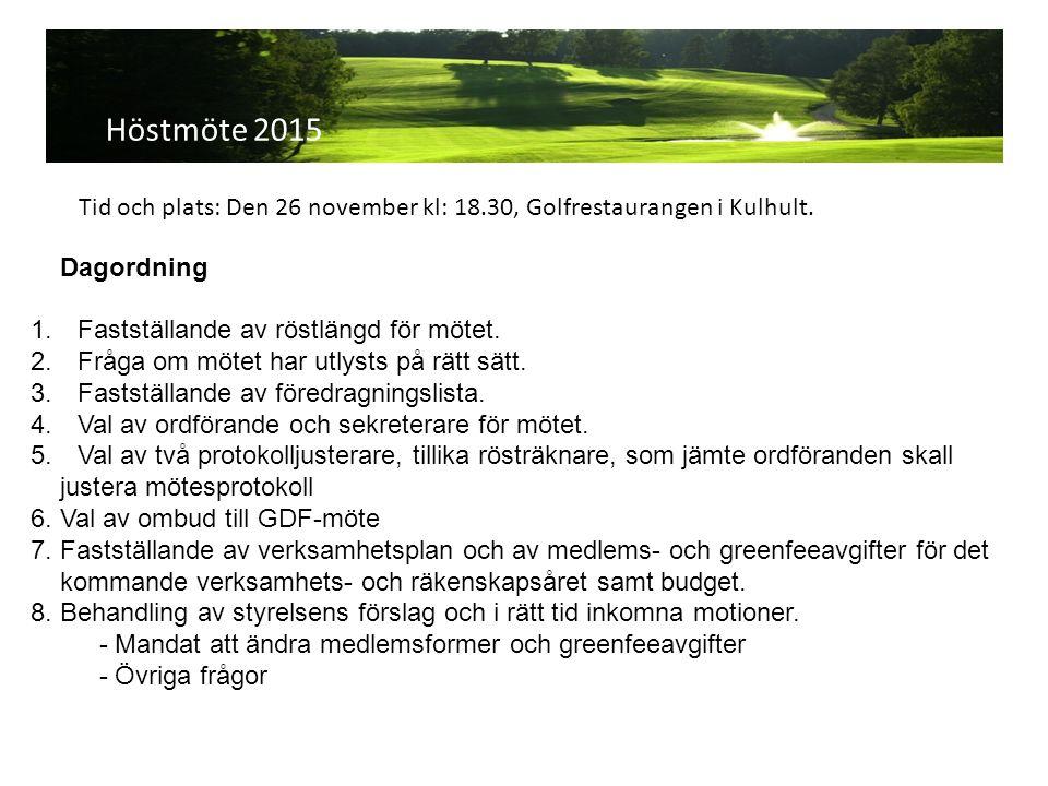 Höstmöte 2015 Tid och plats: Den 26 november kl: 18.30, Golfrestaurangen i Kulhult.