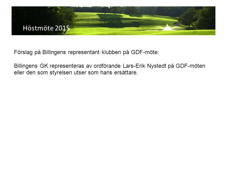 Höstmöte 2015 Förslag på Billingens representant klubben på GDF-möte: Billingens GK representeras av ordförande Lars-Erik Nystedt på GDF-möten eller den som styrelsen utser som hans ersättare.