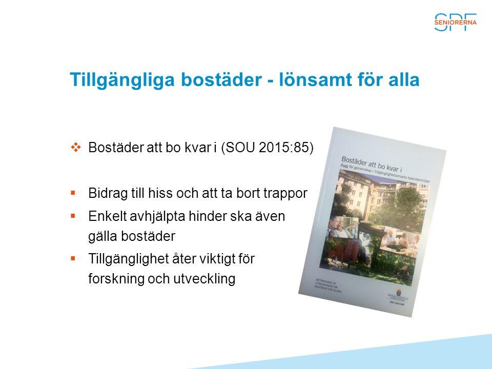 Tillgängliga bostäder - lönsamt för alla  Bostäder att bo kvar i (SOU 2015:85)  Bidrag till hiss och att ta bort trappor  Enkelt avhjälpta hinder ska även gälla bostäder  Tillgänglighet åter viktigt för forskning och utveckling