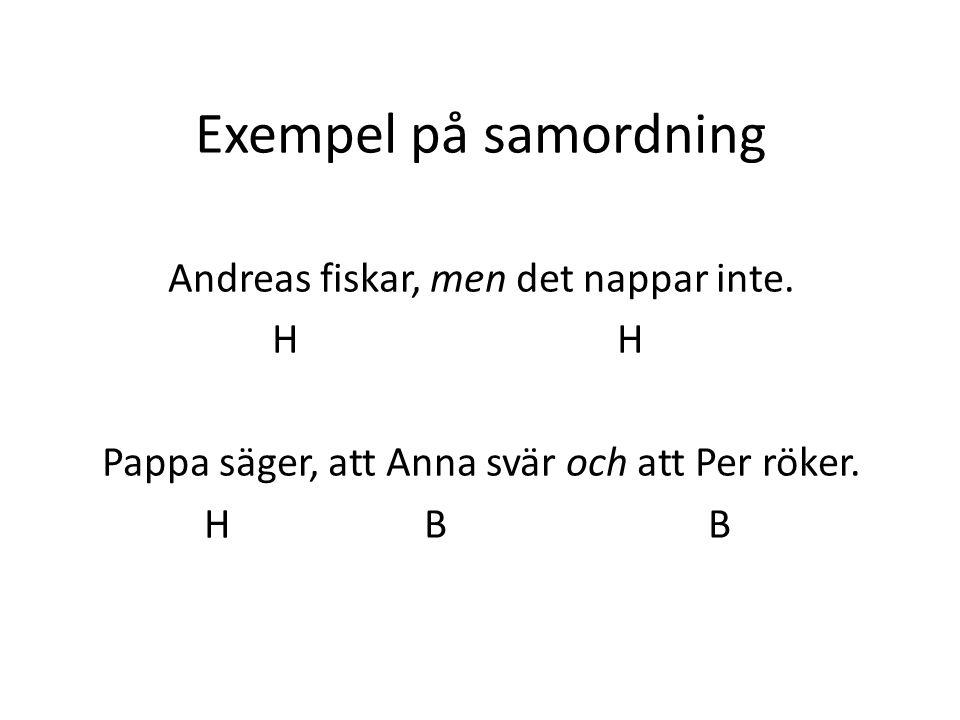 Exempel på samordning Andreas fiskar, men det nappar inte. H H Pappa säger, att Anna svär och att Per röker. H B B