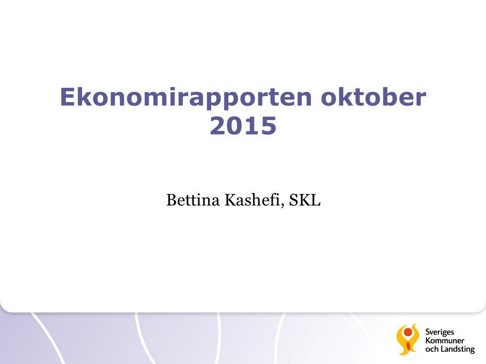 Ekonomirapporten oktober 2015 Bettina Kashefi, SKL