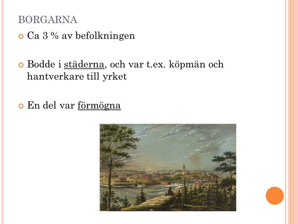 BORGARNA Ca 3 % av befolkningen Bodde i städerna, och var t.ex.