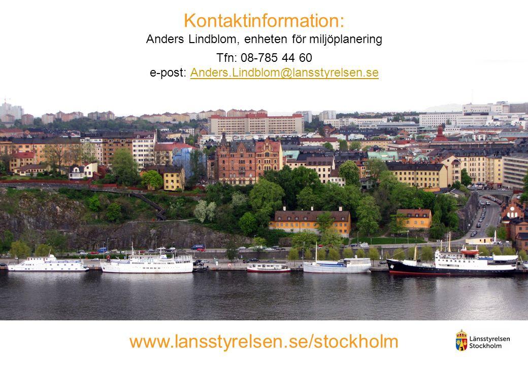 Kontaktinformation: Anders Lindblom, enheten för miljöplanering Tfn: 08-785 44 60 e-post: Anders.Lindblom@lansstyrelsen.seAnders.Lindblom@lansstyrelsen.se www.lansstyrelsen.se/stockholm