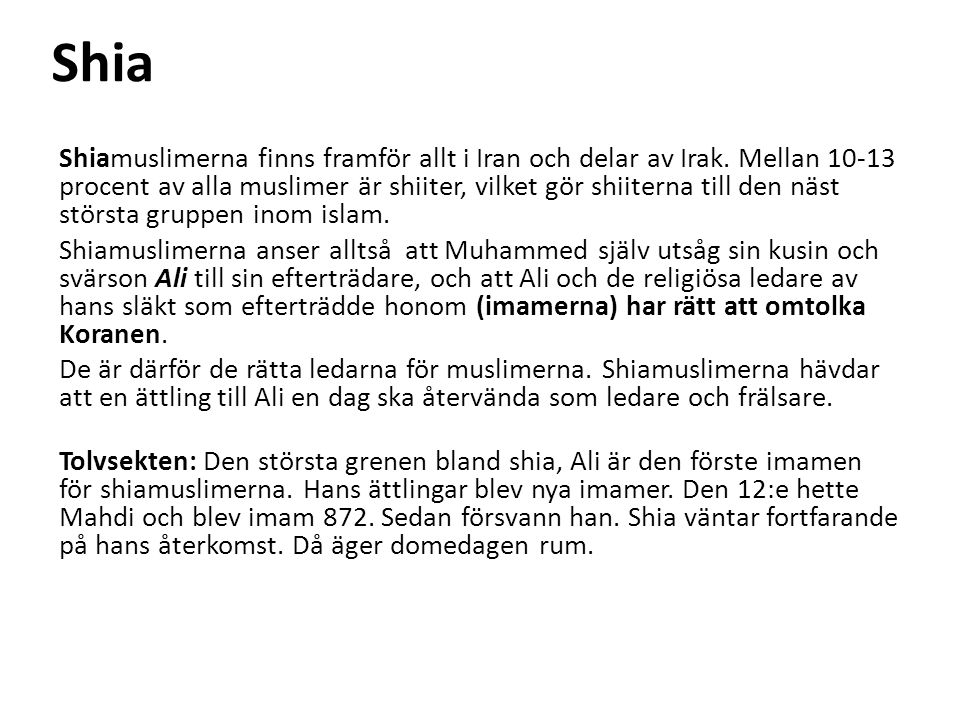 Shia Shiamuslimerna finns framför allt i Iran och delar av Irak.