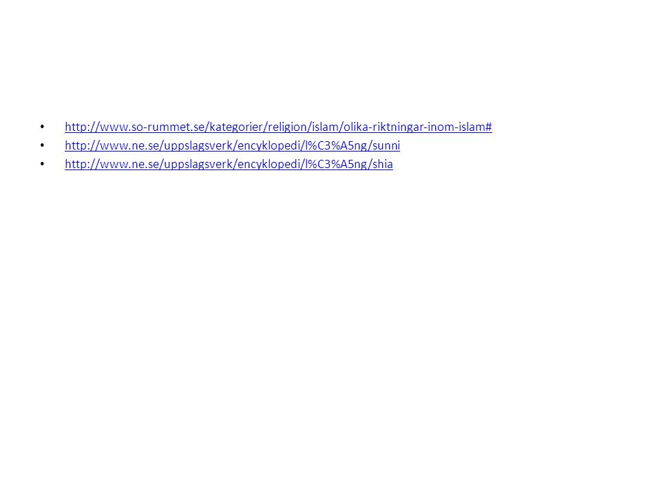 http://www.so-rummet.se/kategorier/religion/islam/olika-riktningar-inom-islam# http://www.ne.se/uppslagsverk/encyklopedi/l%C3%A5ng/sunni http://www.ne.se/uppslagsverk/encyklopedi/l%C3%A5ng/shia