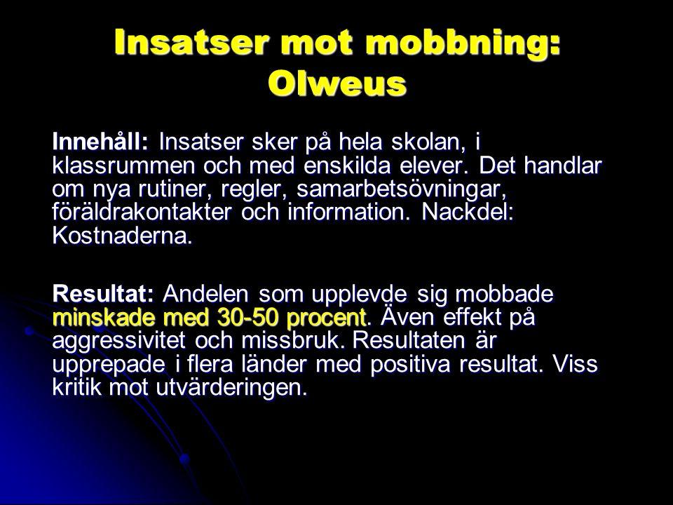 Insatser mot mobbning: Olweus Innehåll: Insatser sker på hela skolan, i klassrummen och med enskilda elever.