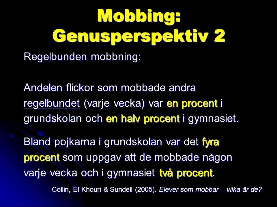 Mobbing: Genusperspektiv 2 Regelbunden mobbning: Andelen flickor som mobbade andra regelbundet (varje vecka) var en procent i grundskolan och en halv procent i gymnasiet.