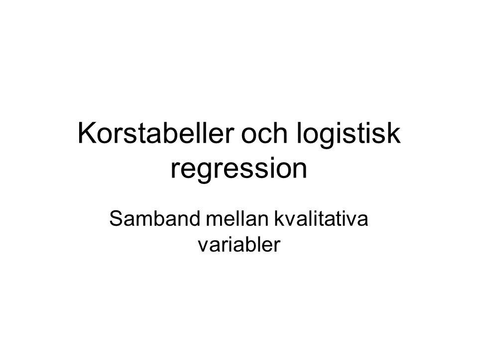 Korstabeller och logistisk regression Samband mellan kvalitativa variabler
