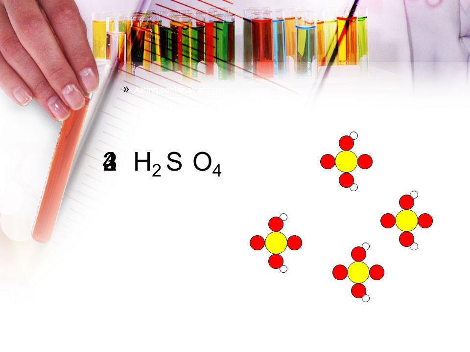 » Allting består av atomer H 2 SO4O4 234
