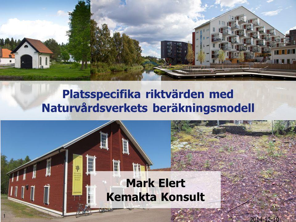 2014-12-10 1 Platsspecifika riktvärden med Naturvårdsverkets beräkningsmodell Mark Elert Kemakta Konsult