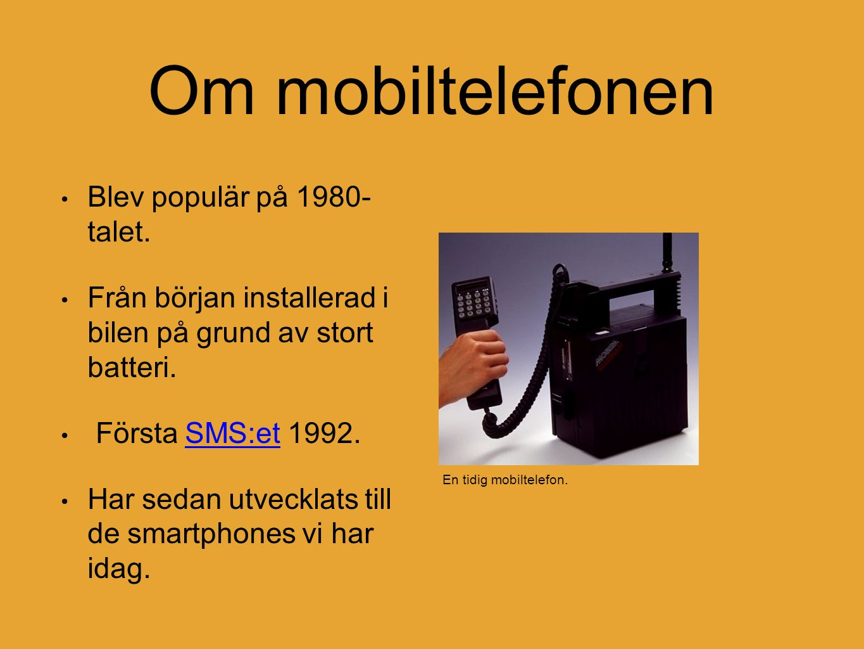 Källor http://www.tekniskamuseet.se/1/389.html http://www.tekniskamuseet.se/1/968.html http://www.popularhistoria.se/artiklar/mobiltelefon ens-historia/ http://www.popularhistoria.se/artiklar/mobiltelefon ens-historia/