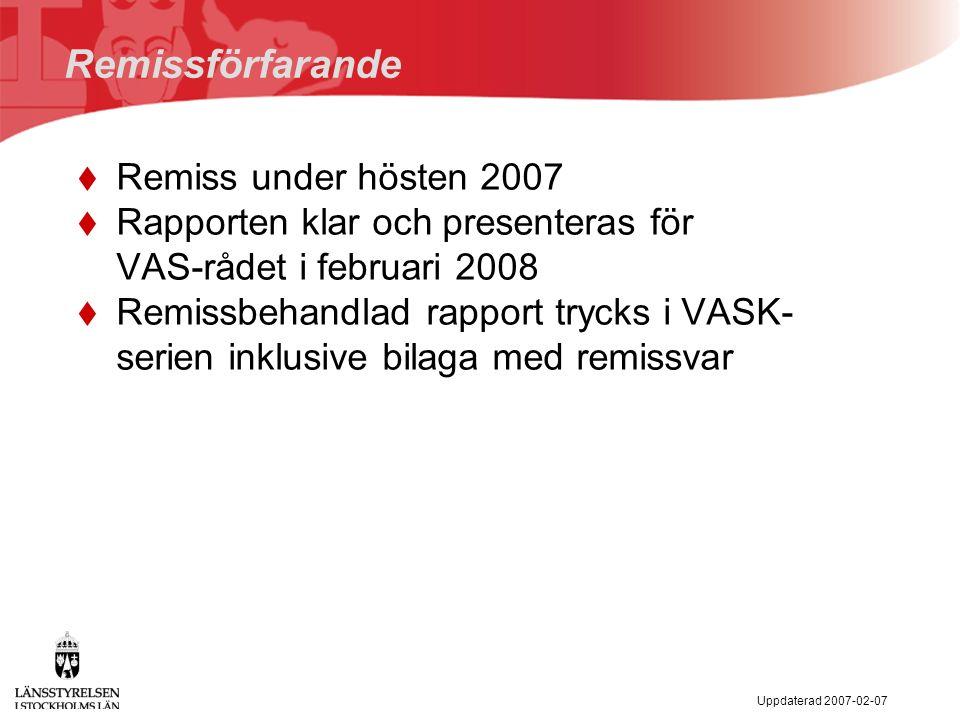 Uppdaterad 2007-02-07 Remissförfarande  Remiss under hösten 2007  Rapporten klar och presenteras för VAS-rådet i februari 2008  Remissbehandlad rapport trycks i VASK- serien inklusive bilaga med remissvar