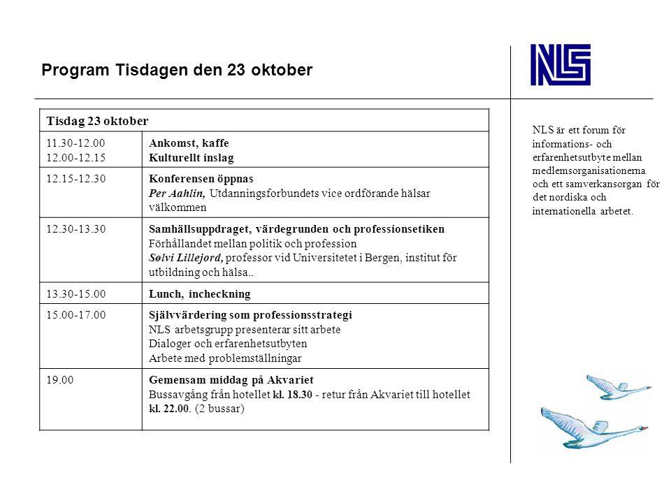Program Tisdagen den 23 oktober NLS är ett forum för informations- och erfarenhetsutbyte mellan medlemsorganisationerna och ett samverkansorgan för det nordiska och internationella arbetet.