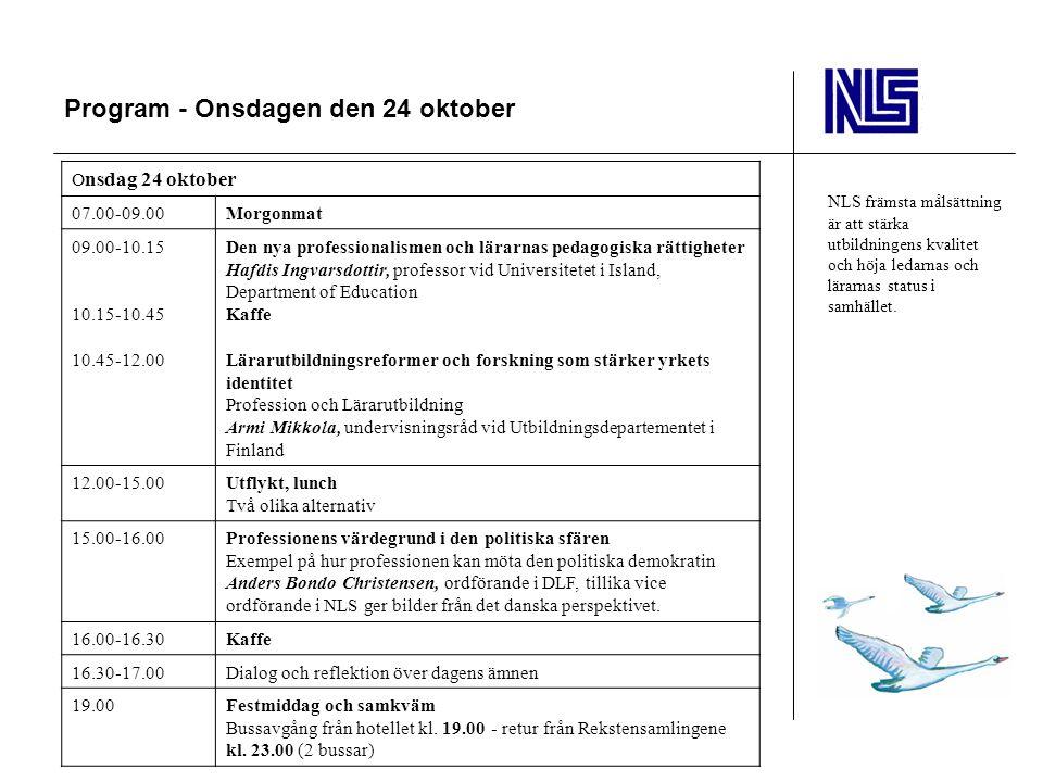 Program - Onsdagen den 24 oktober NLS främsta målsättning är att stärka utbildningens kvalitet och höja ledarnas och lärarnas status i samhället.