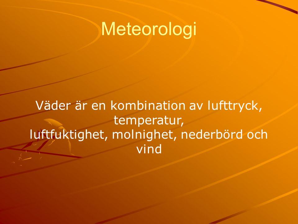 Meteorologi Väder är en kombination av lufttryck, temperatur, luftfuktighet, molnighet, nederbörd och vind