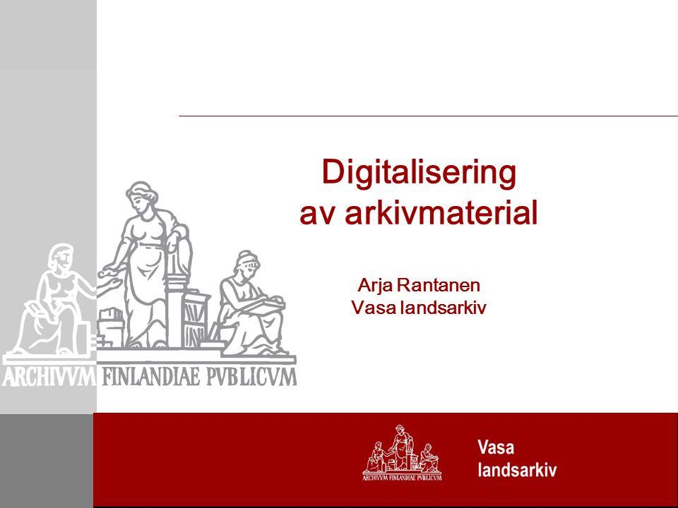 Digitalisering av arkivmaterial Arja Rantanen Vasa landsarkiv
