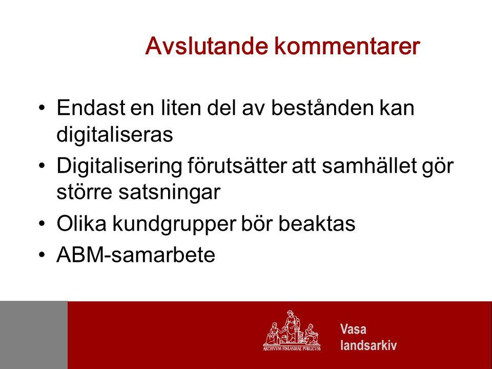 Avslutande kommentarer Endast en liten del av bestånden kan digitaliseras Digitalisering förutsätter att samhället gör större satsningar Olika kundgrupper bör beaktas ABM-samarbete