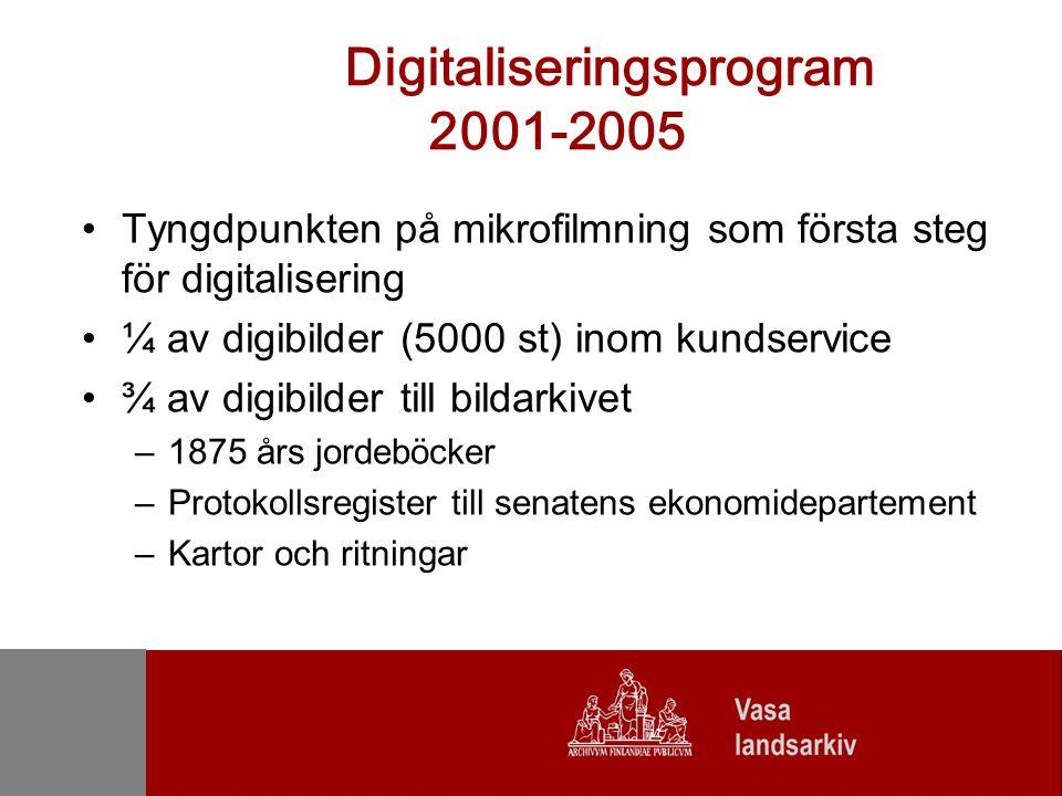 Digitaliseringsprogram 2001-2005 Tyngdpunkten på mikrofilmning som första steg för digitalisering ¼ av digibilder (5000 st) inom kundservice ¾ av digibilder till bildarkivet –1875 års jordeböcker –Protokollsregister till senatens ekonomidepartement –Kartor och ritningar