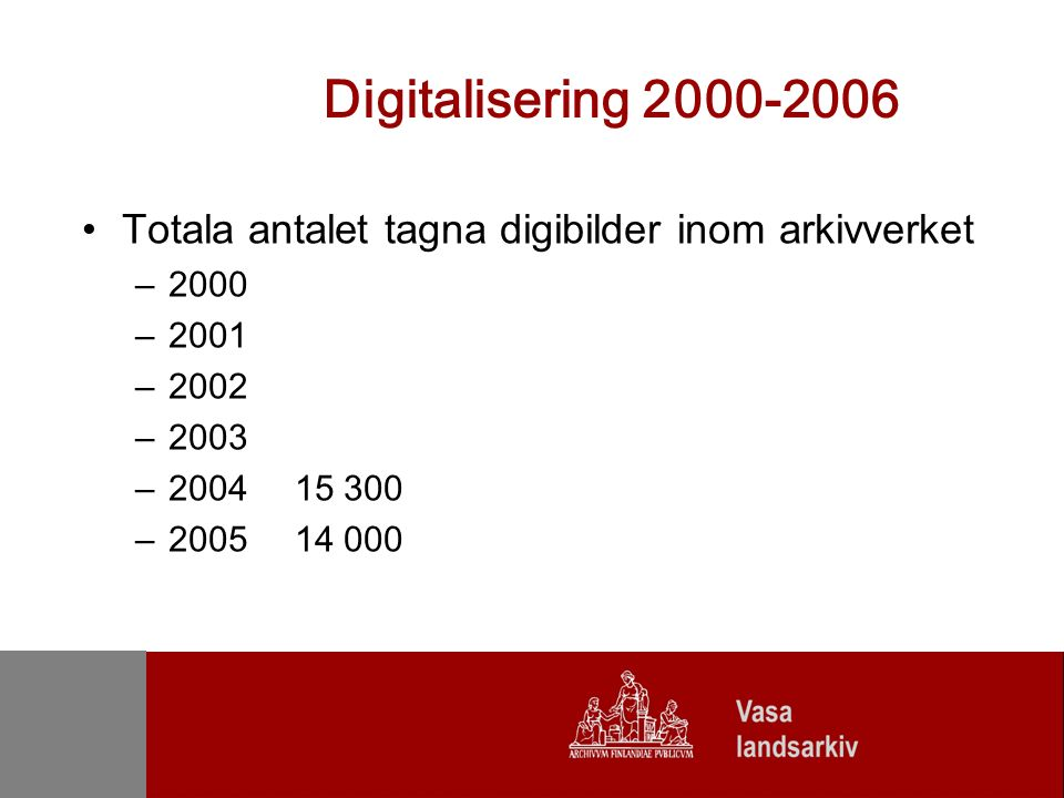 Digitaliseringsprogram 2006-2010 Digitalisering av 2500 mikrofilmrullor (1,35 miljoner bilder) Före själva materialet kan digitaliseras måste diarieuppgifter inmatas i databasen för återsökning av information