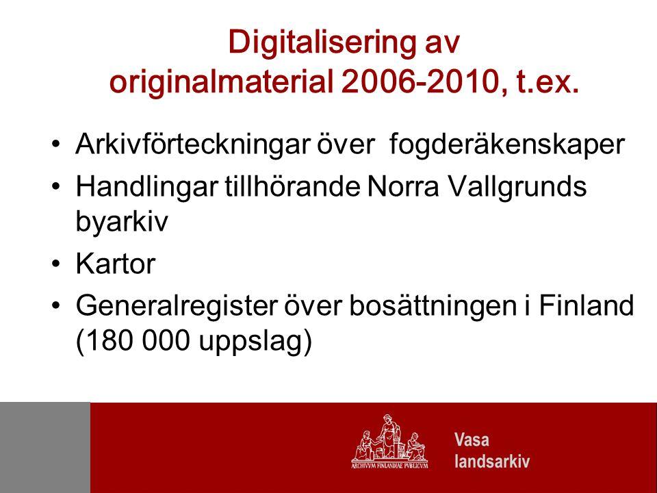 Digitalisering av originalmaterial 2006-2010, t.ex. Arkivförteckningar över fogderäkenskaper Handlingar tillhörande Norra Vallgrunds byarkiv Kartor Ge