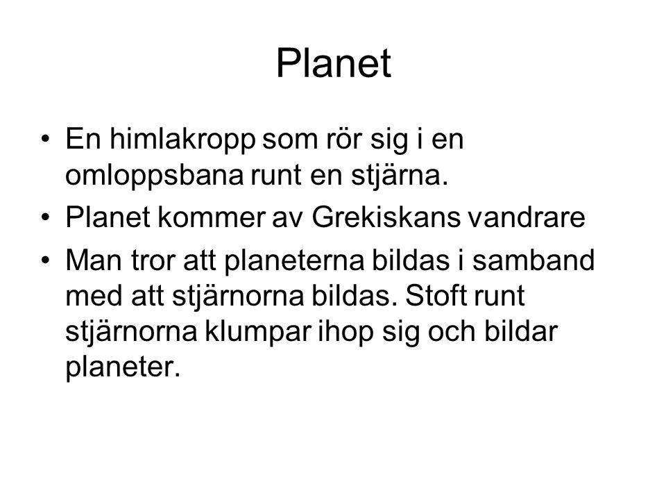 Planet En himlakropp som rör sig i en omloppsbana runt en stjärna.