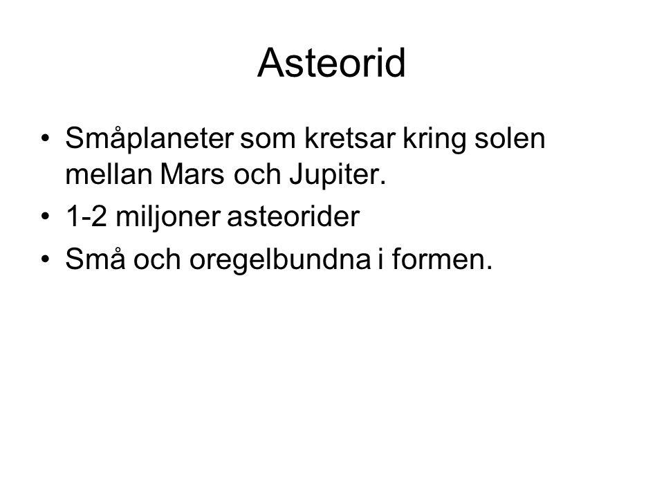 Asteorid Småplaneter som kretsar kring solen mellan Mars och Jupiter.