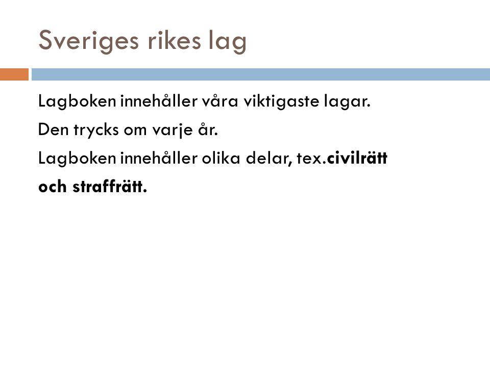 Sveriges rikes lag Lagboken innehåller våra viktigaste lagar. Den trycks om varje år. Lagboken innehåller olika delar, tex.civilrätt och straffrätt.