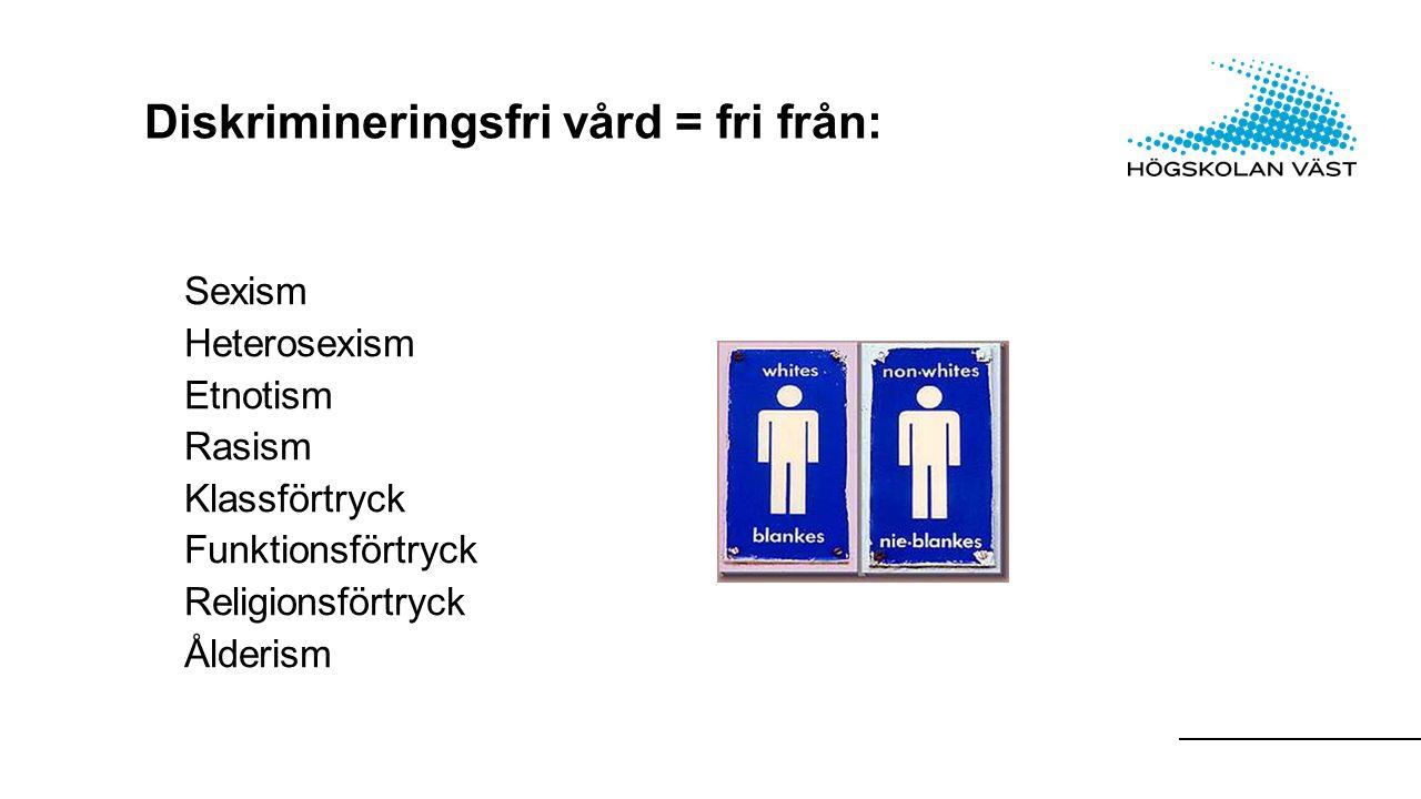 Diskrimineringsfri vård = fri från: Sexism Heterosexism Etnotism Rasism Klassförtryck Funktionsförtryck Religionsförtryck Ålderism