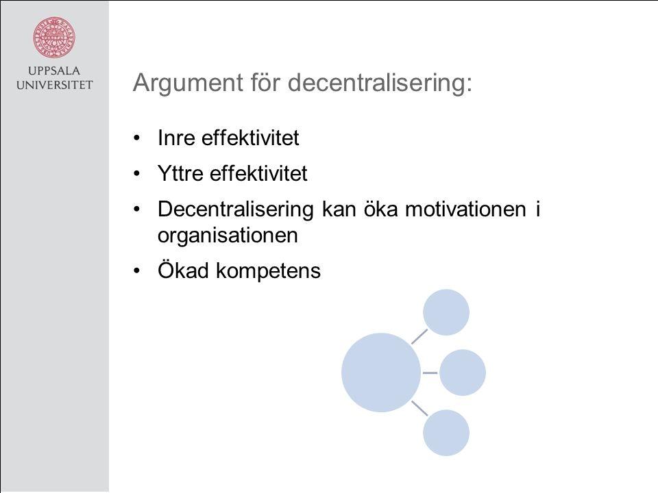 Argument för decentralisering: Inre effektivitet Yttre effektivitet Decentralisering kan öka motivationen i organisationen Ökad kompetens
