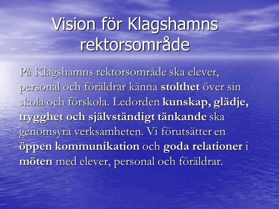 Vision för Klagshamns rektorsområde På Klagshamns rektorsområde ska elever, personal och föräldrar känna stolthet över sin skola och förskola.
