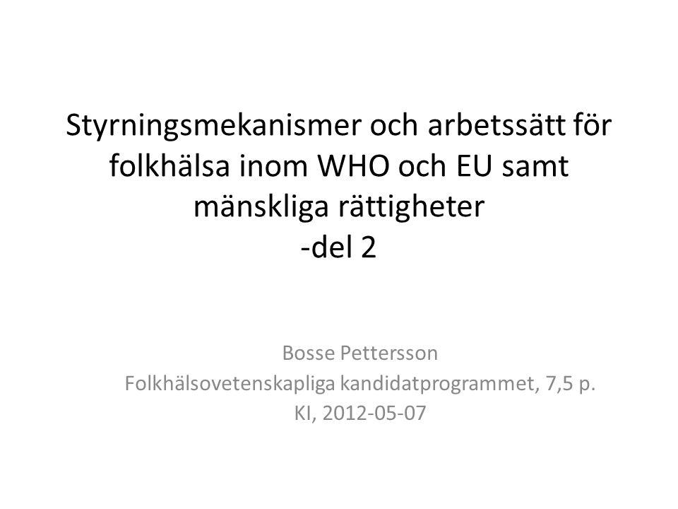 Styrningsmekanismer och arbetssätt för folkhälsa inom WHO och EU samt mänskliga rättigheter -del 2 Bosse Pettersson Folkhälsovetenskapliga kandidatpro