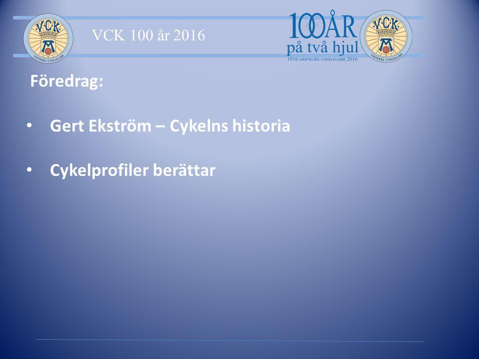 VCK 100 år 2016 Föredrag: Gert Ekström – Cykelns historia Cykelprofiler berättar