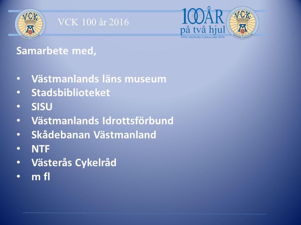 VCK 100 år 2016 Samarbete med, Västmanlands läns museum Stadsbiblioteket SISU Västmanlands Idrottsförbund Skådebanan Västmanland NTF Västerås Cykelråd m fl