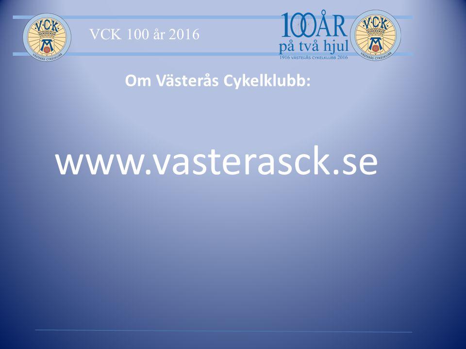 VCK 100 år 2016 Om Västerås Cykelklubb: www.vasterasck.se