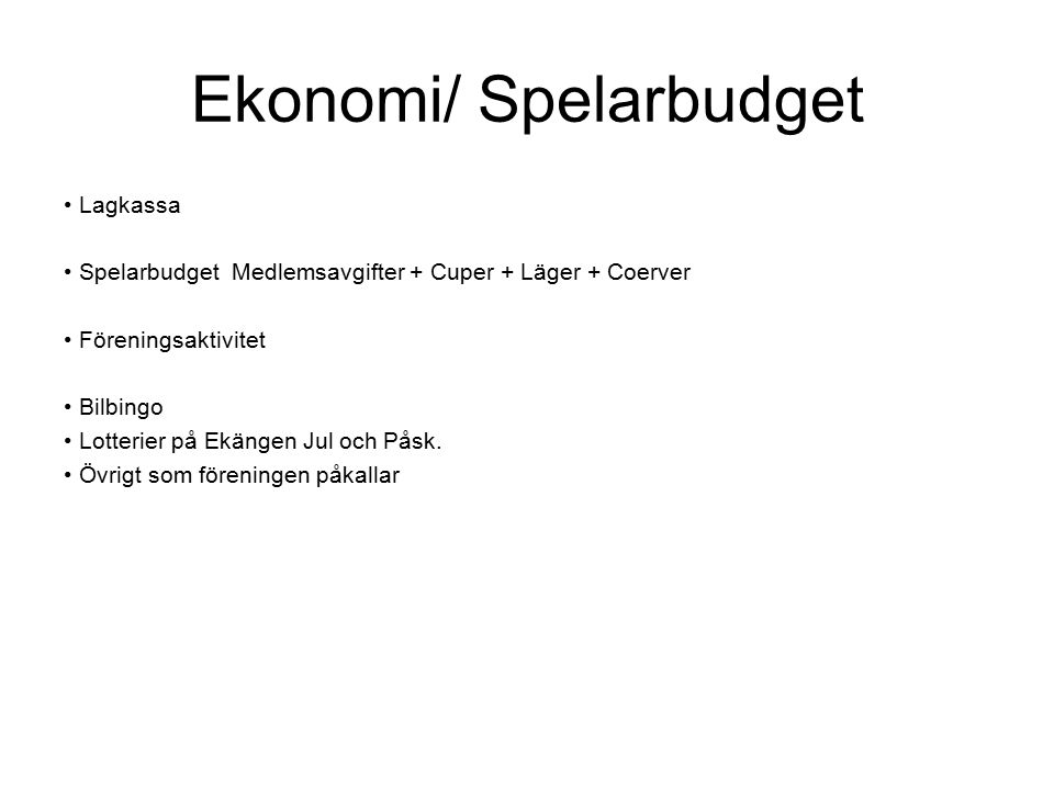 Ekonomi/ Spelarbudget Lagkassa Spelarbudget Medlemsavgifter + Cuper + Läger + Coerver Föreningsaktivitet Bilbingo Lotterier på Ekängen Jul och Påsk.