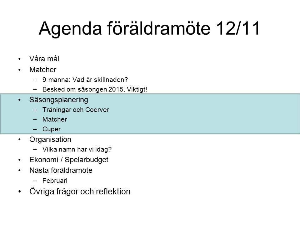 Säsongsplanering 1(2) Startskottet: Träningsläger i slutet av mars 2015 Träningar +Övernattning och ev någon match + Rolig aktivitet Detta är upptakten till Säsongen, Boka.
