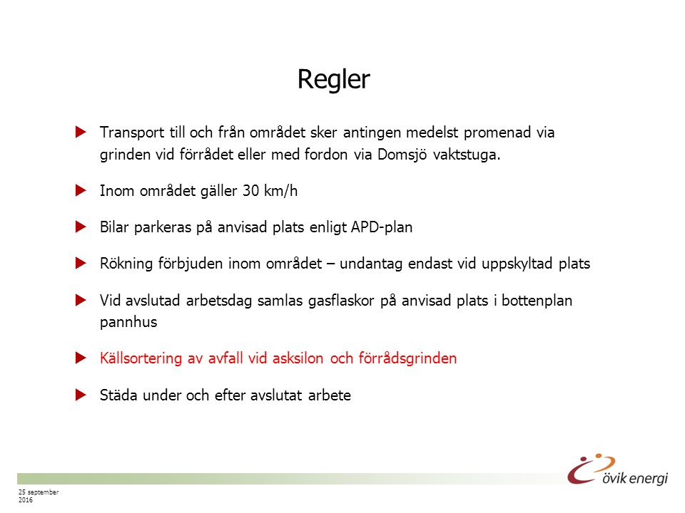 Sida nr 6 Regler  Transport till och från området sker antingen medelst promenad via grinden vid förrådet eller med fordon via Domsjö vaktstuga.