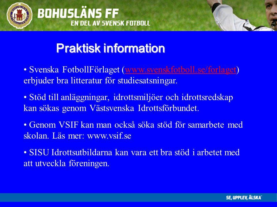 Praktisk information Svenska FotbollFörlaget (www.svenskfotboll.se/forlaget) erbjuder bra litteratur för studiesatsningar.www.svenskfotboll.se/forlaget Stöd till anläggningar, idrottsmiljöer och idrottsredskap kan sökas genom Västsvenska Idrottsförbundet.