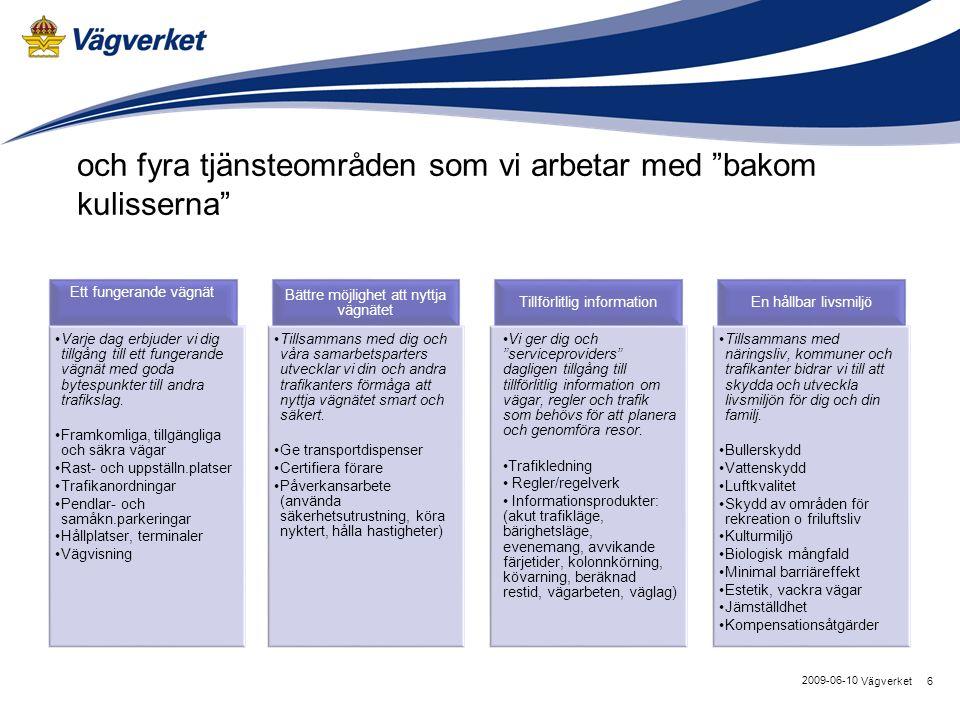 7Vägverket 2009-06-10 Lyft fram trafikinformation och servicetjänster mot kund.