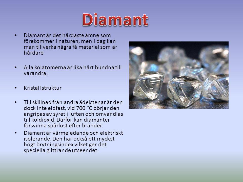 Diamant är det hårdaste ämne som förekommer i naturen, men i dag kan man tillverka några få material som är hårdare Alla kolatomerna är lika hårt bundna till varandra.
