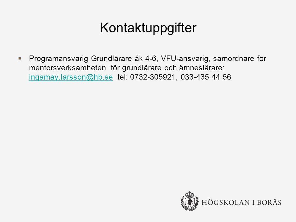 Kontaktuppgifter  Programansvarig Grundlärare åk 4-6, VFU-ansvarig, samordnare för mentorsverksamheten för grundlärare och ämneslärare: ingamay.larsson@hb.se tel: 0732-305921, 033-435 44 56 ingamay.larsson@hb.se