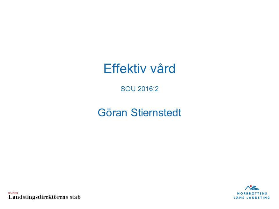 DIVISION Landstingsdirektörens stab Effektiv vård SOU 2016:2 Göran Stiernstedt