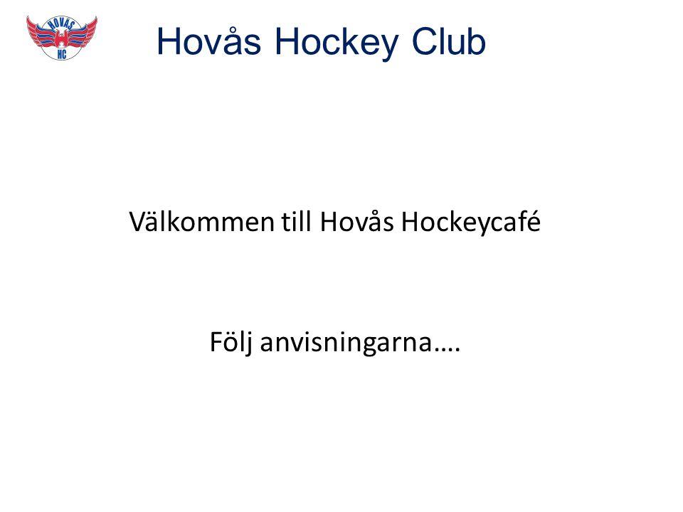 Hovås Hockey Club Välkommen till Hovås Hockeycafé Följ anvisningarna….