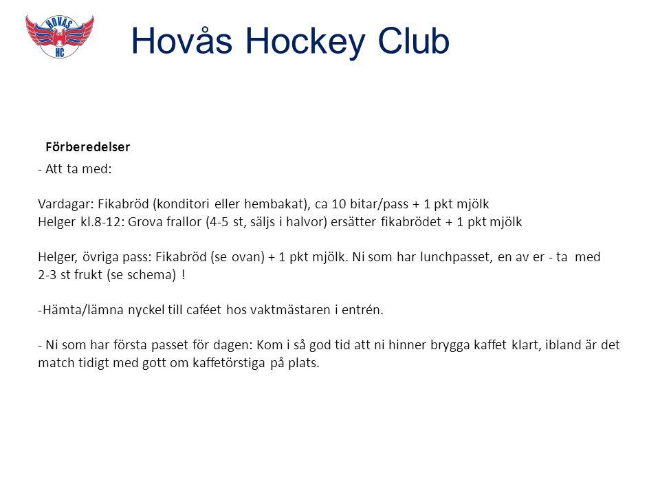 Hovås Hockey Club Förberedelser - Att ta med: Vardagar: Fikabröd (konditori eller hembakat), ca 10 bitar/pass + 1 pkt mjölk Helger kl.8-12: Grova frallor (4-5 st, säljs i halvor) ersätter fikabrödet + 1 pkt mjölk Helger, övriga pass: Fikabröd (se ovan) + 1 pkt mjölk.