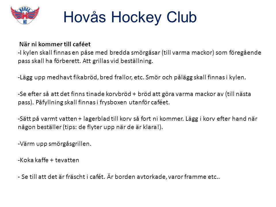 Hovås Hockey Club När ni kommer till caféet -I kylen skall finnas en påse med bredda smörgåsar (till varma mackor) som föregående pass skall ha förberett.